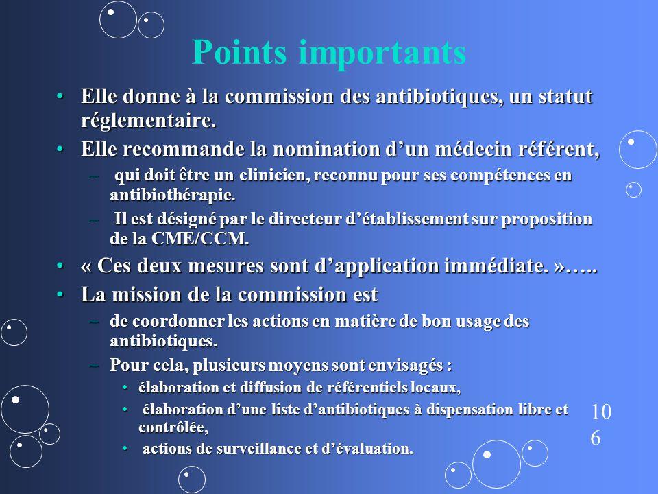 Points importants Elle donne à la commission des antibiotiques, un statut réglementaire. Elle recommande la nomination d'un médecin référent,