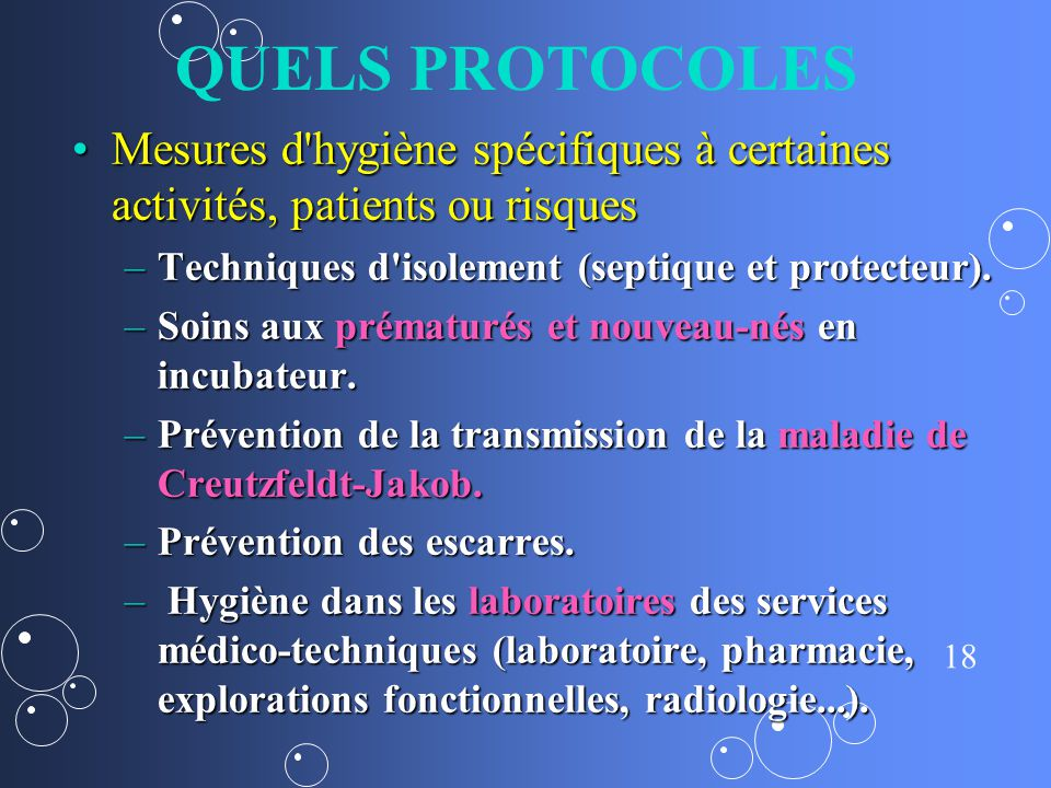 QUELS PROTOCOLES Mesures d hygiène spécifiques à certaines activités, patients ou risques. Techniques d isolement (septique et protecteur).
