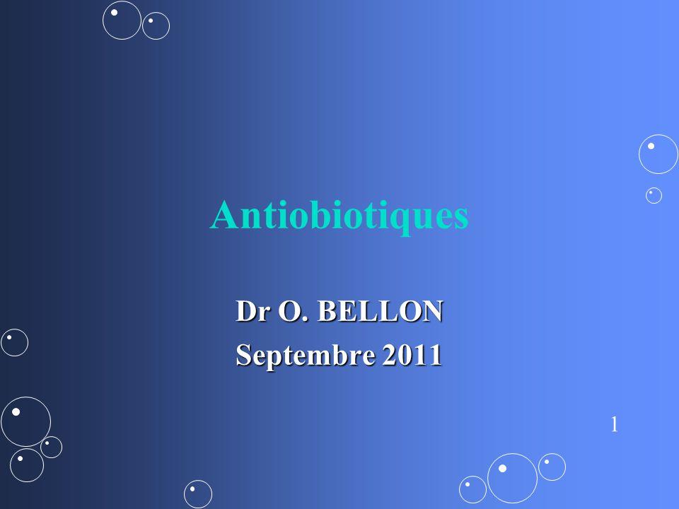 Antiobiotiques Dr O. BELLON Septembre 2011