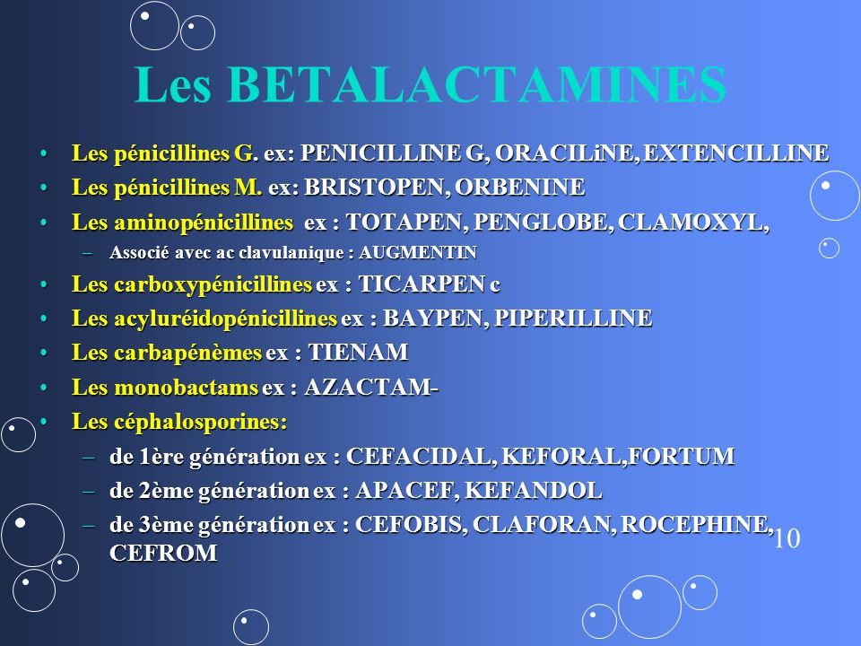 Les BETALACTAMINES Les pénicillines G. ex: PENICILLINE G, ORACILiNE, EXTENCILLINE. Les pénicillines M. ex: BRISTOPEN, ORBENINE.