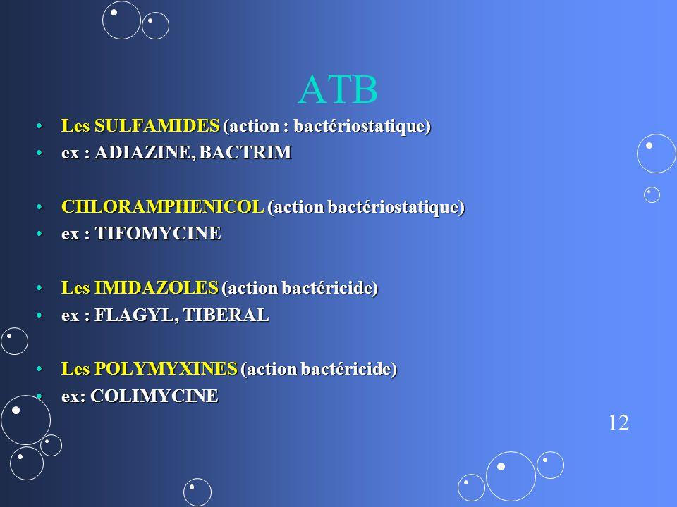 ATB Les SULFAMIDES (action : bactériostatique) ex : ADIAZINE, BACTRIM