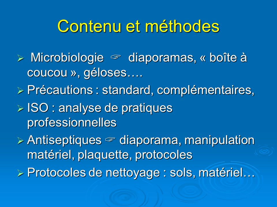Contenu et méthodes Microbiologie  diaporamas, « boîte à coucou », géloses…. Précautions : standard, complémentaires,