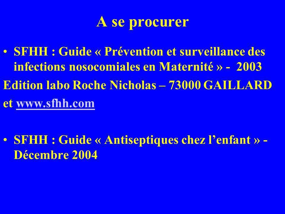 A se procurer SFHH : Guide « Prévention et surveillance des infections nosocomiales en Maternité » - 2003.