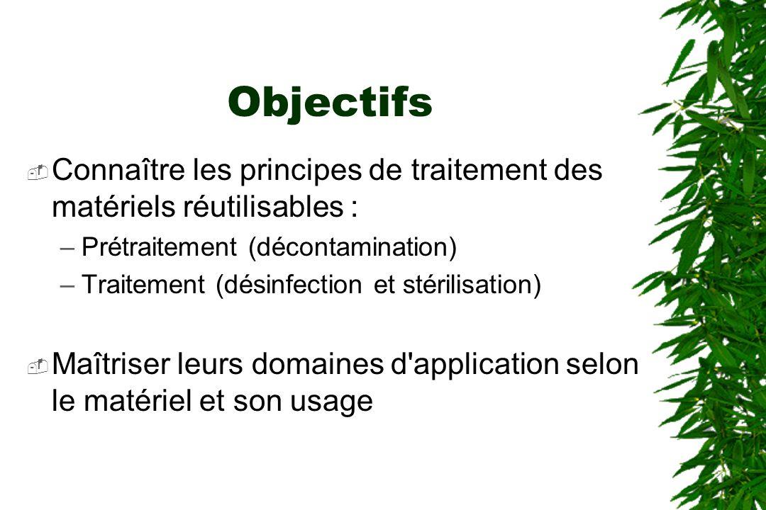 Objectifs Connaître les principes de traitement des matériels réutilisables : Prétraitement (décontamination)