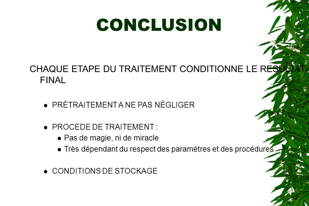 CONCLUSION CHAQUE ETAPE DU TRAITEMENT CONDITIONNE LE RESULTAT FINAL