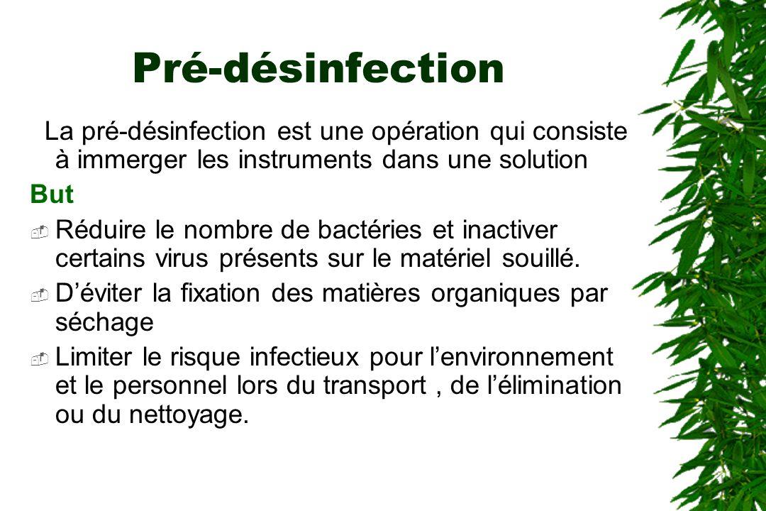 Pré-désinfection La pré-désinfection est une opération qui consiste à immerger les instruments dans une solution.