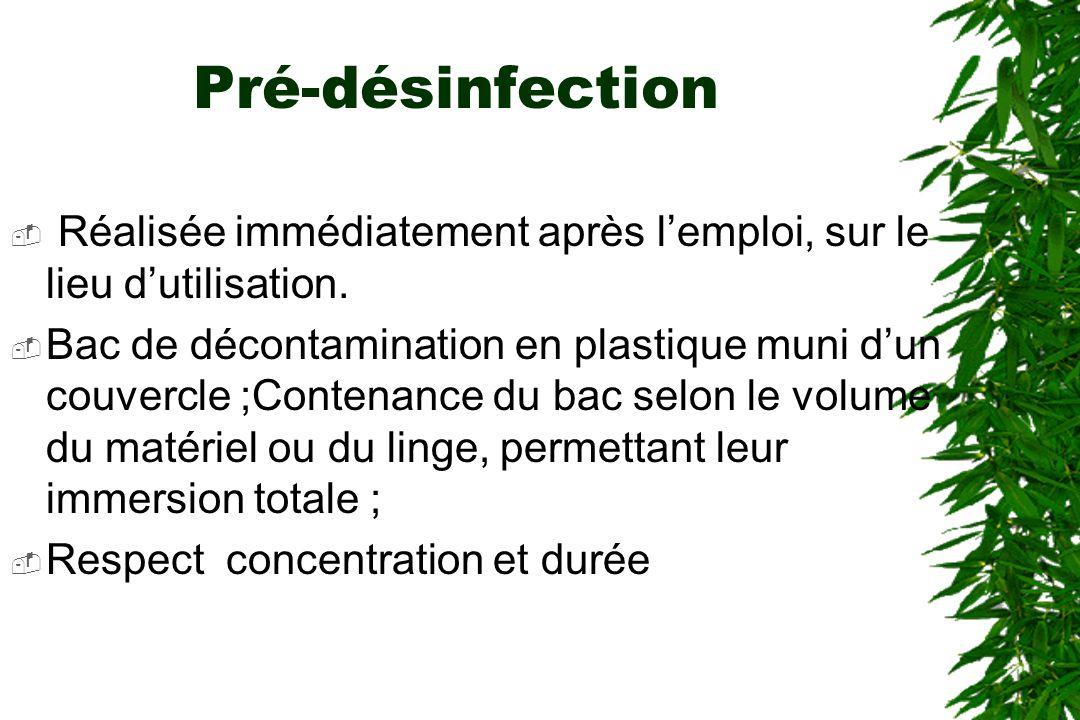 Pré-désinfection Réalisée immédiatement après l'emploi, sur le lieu d'utilisation.