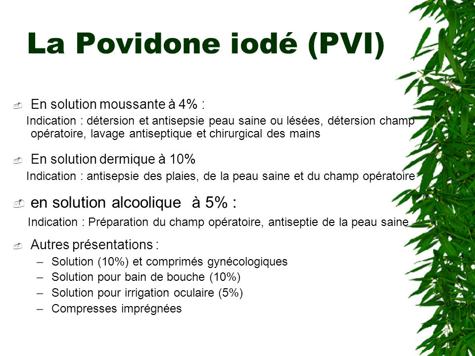 La Povidone iodé (PVI) en solution alcoolique à 5% :