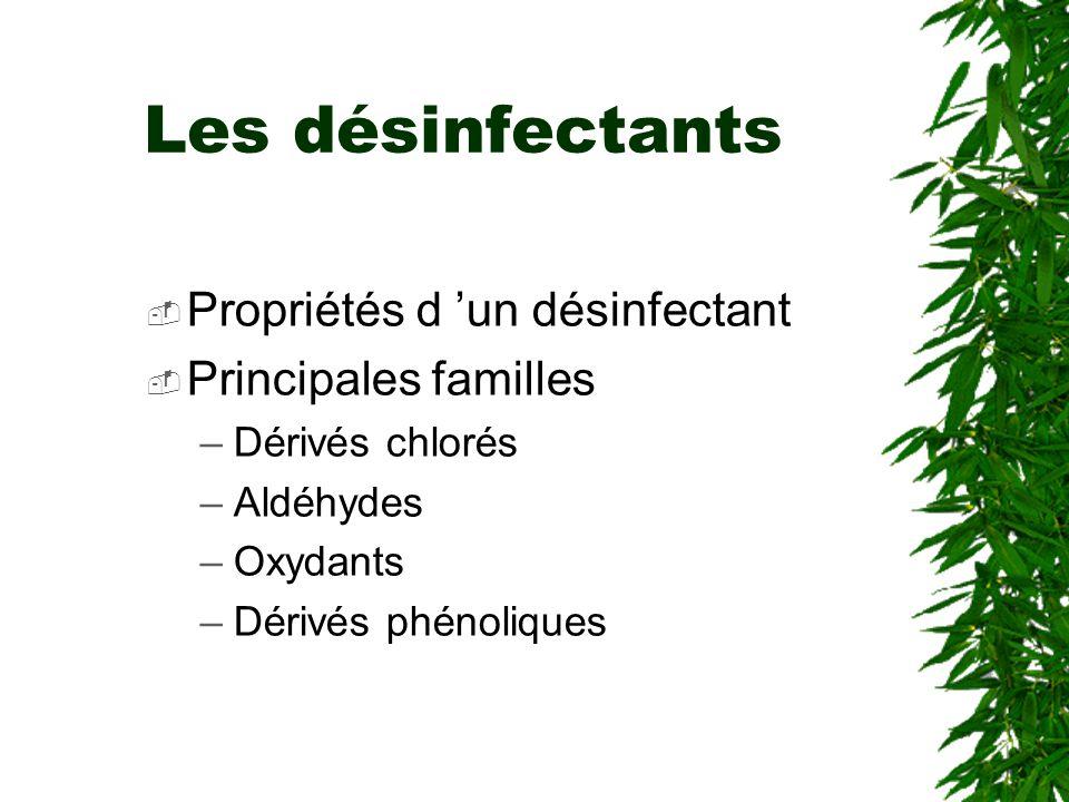Les désinfectants Propriétés d 'un désinfectant Principales familles