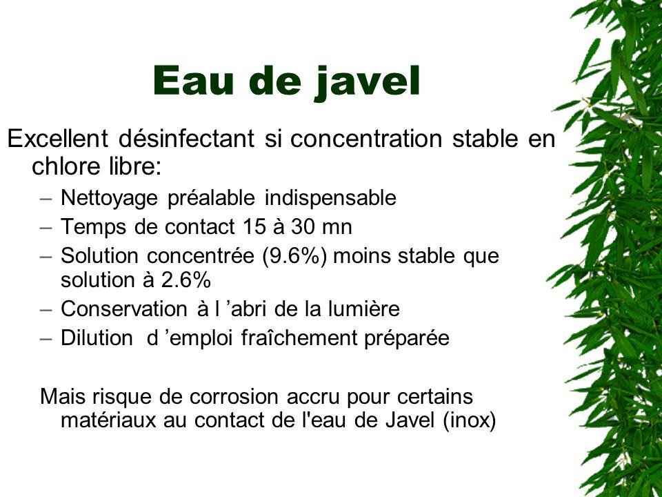 Eau de javel Excellent désinfectant si concentration stable en chlore libre: Nettoyage préalable indispensable.