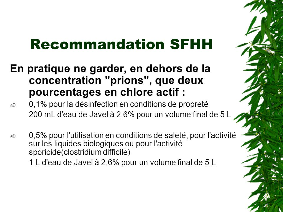 Recommandation SFHH En pratique ne garder, en dehors de la concentration prions , que deux pourcentages en chlore actif :