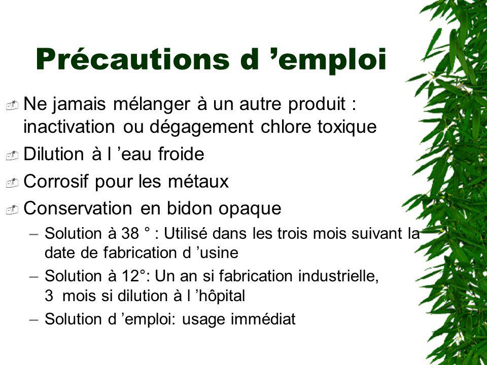Précautions d 'emploi Ne jamais mélanger à un autre produit : inactivation ou dégagement chlore toxique.
