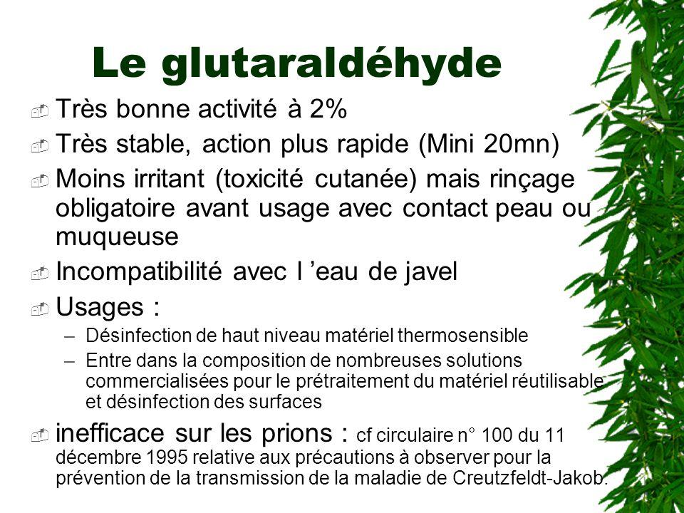 Le glutaraldéhyde Très bonne activité à 2%
