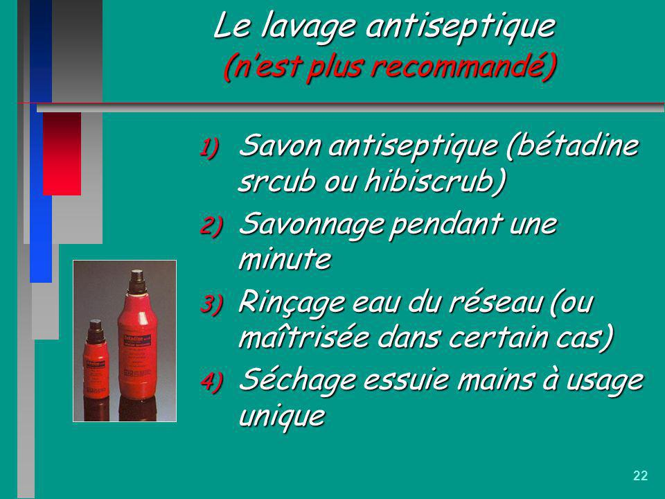 Le lavage antiseptique (n'est plus recommandé)