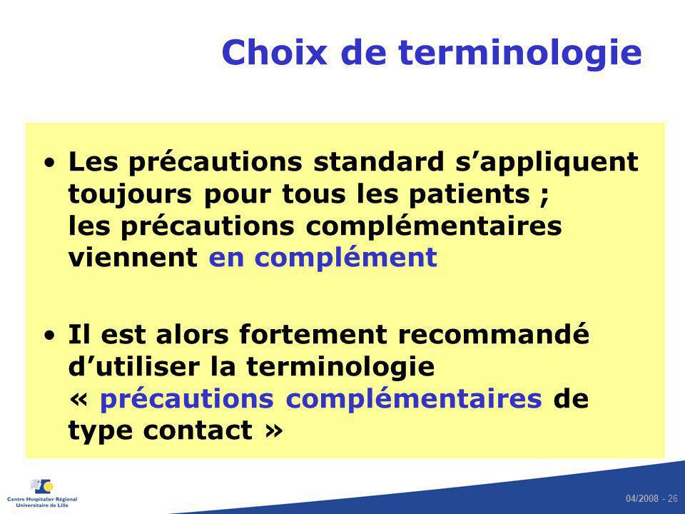 Choix de terminologie Les précautions standard s'appliquent toujours pour tous les patients ; les précautions complémentaires viennent en complément.
