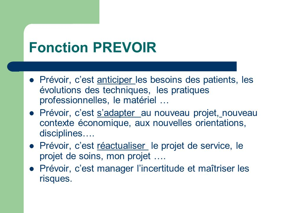 Fonction PREVOIR Prévoir, c'est anticiper les besoins des patients, les évolutions des techniques, les pratiques professionnelles, le matériel …