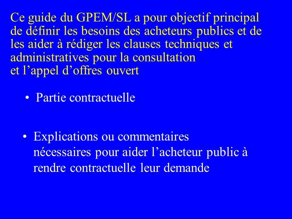 Ce guide du GPEM/SL a pour objectif principal de définir les besoins des acheteurs publics et de les aider à rédiger les clauses techniques et administratives pour la consultation et l'appel d'offres ouvert