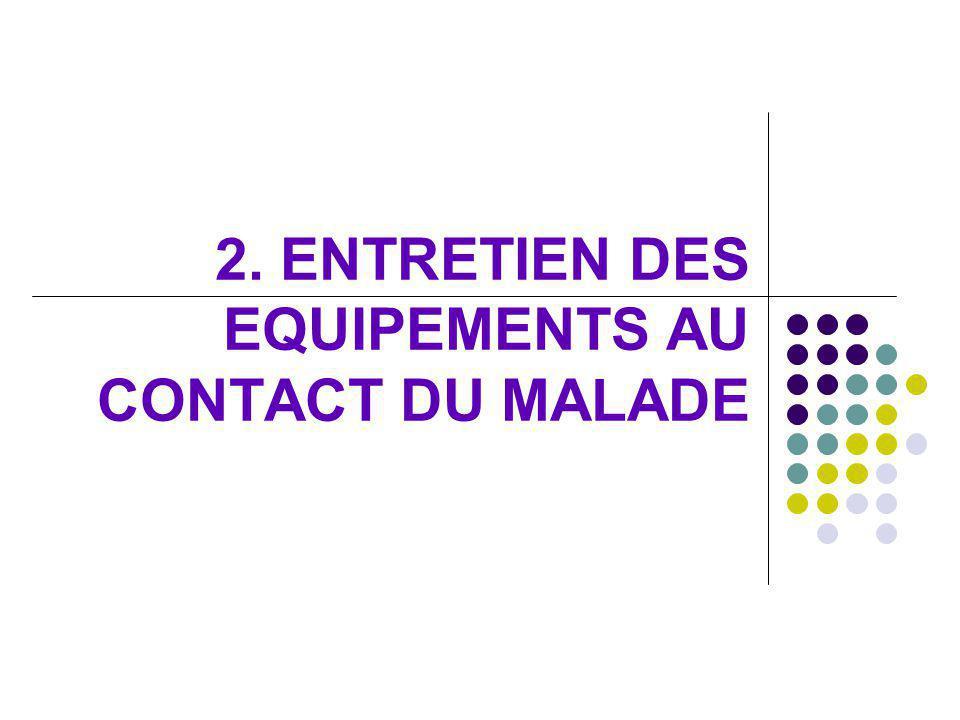 2. ENTRETIEN DES EQUIPEMENTS AU CONTACT DU MALADE