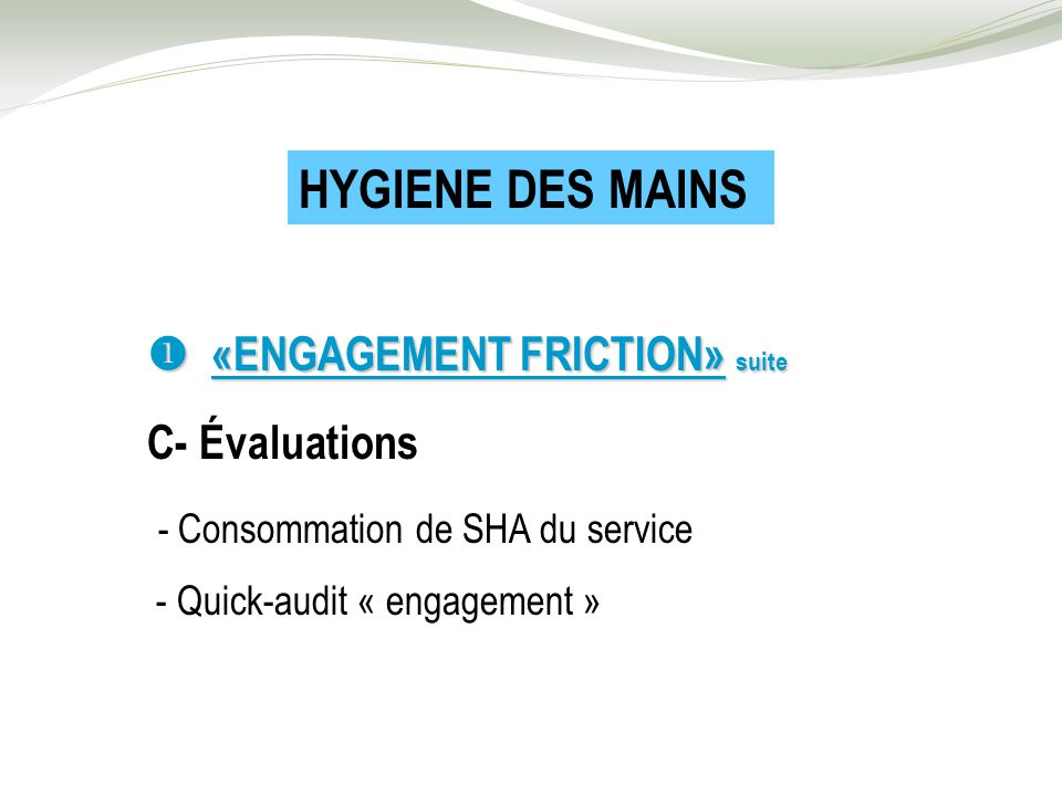 HYGIENE DES MAINS  «ENGAGEMENT FRICTION» suite C- Évaluations