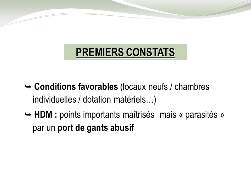 PREMIERS CONSTATS  Conditions favorables (locaux neufs / chambres individuelles / dotation matériels…)