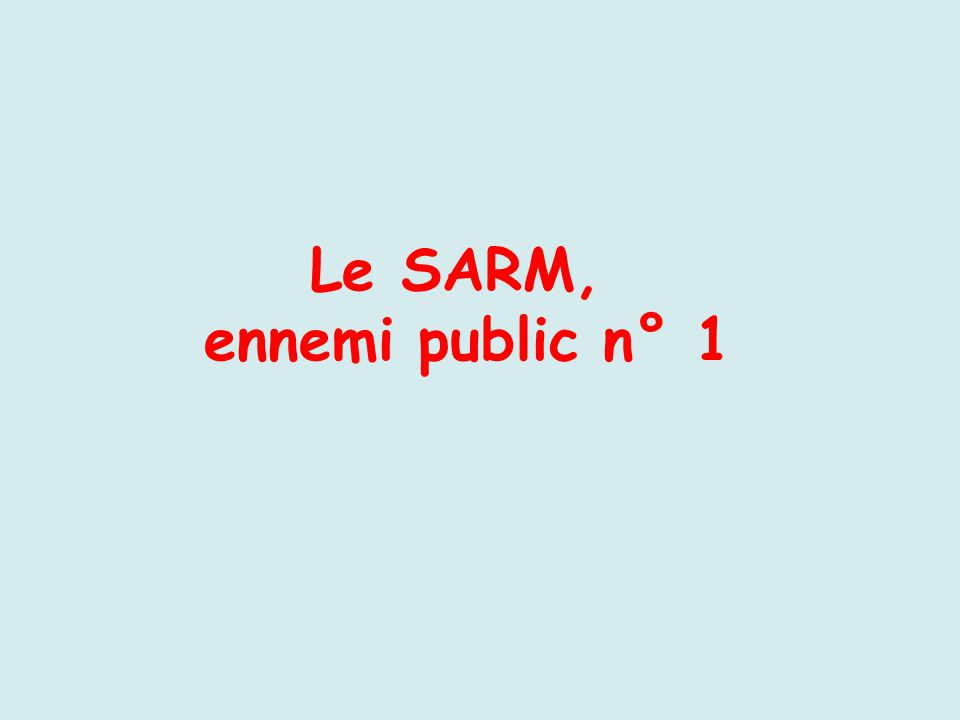 Le SARM, ennemi public n° 1