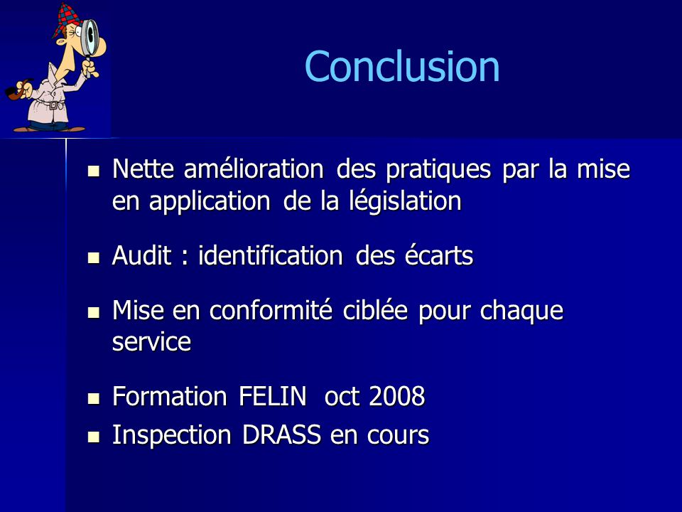 Conclusion Nette amélioration des pratiques par la mise en application de la législation. Audit : identification des écarts.