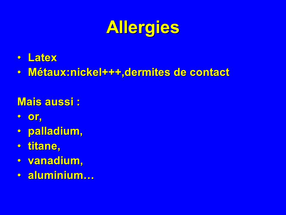 Allergies Latex Métaux:nickel+++,dermites de contact Mais aussi : or,