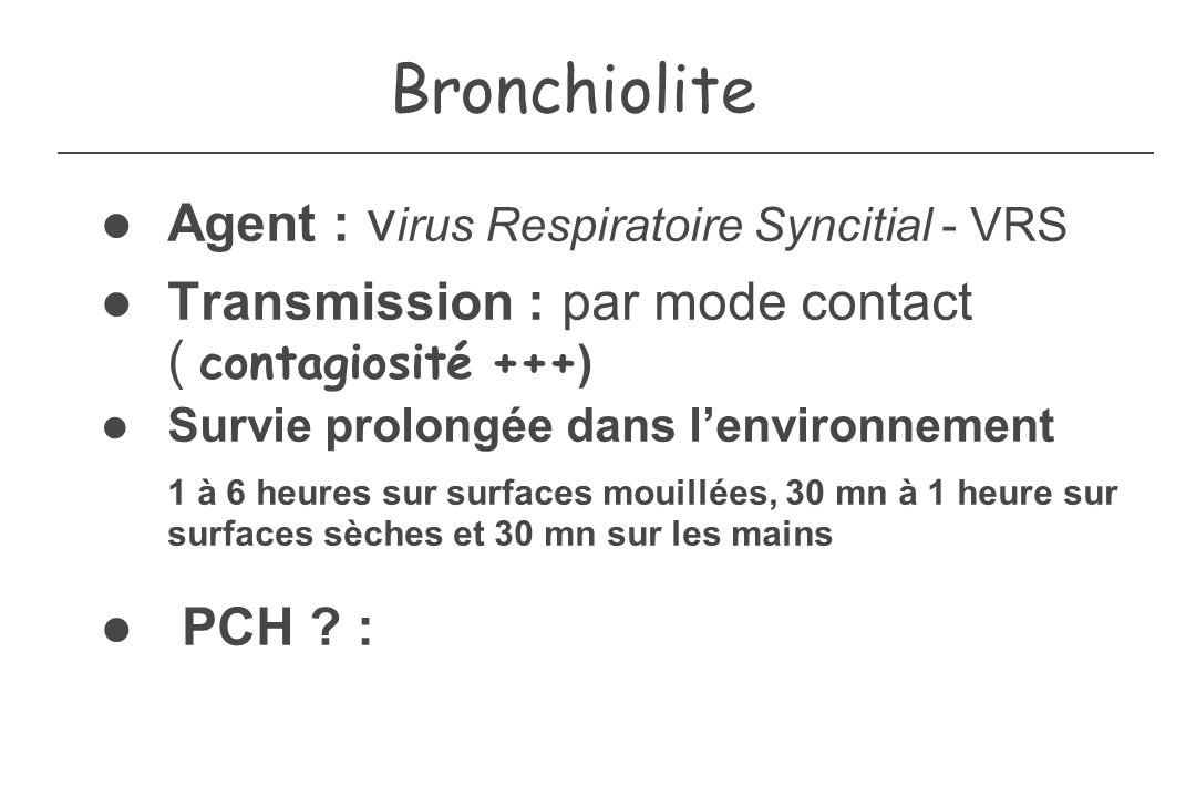 Bronchiolite Agent : virus Respiratoire Syncitial - VRS