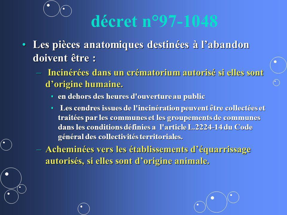 décret n°97-1048 Les pièces anatomiques destinées à l'abandon doivent être :
