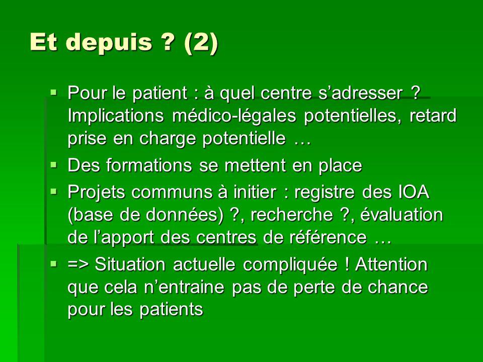 Et depuis (2) Pour le patient : à quel centre s'adresser Implications médico-légales potentielles, retard prise en charge potentielle …