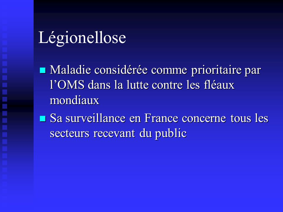 Légionellose Maladie considérée comme prioritaire par l'OMS dans la lutte contre les fléaux mondiaux.