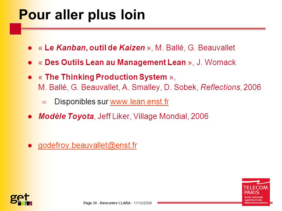 Pour aller plus loin « Le Kanban, outil de Kaizen », M. Ballé, G. Beauvallet. « Des Outils Lean au Management Lean », J. Womack.