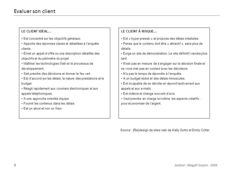 Evaluer son client LE CLIENT IDÉAL… Est concentré sur les objectifs généraux. Apporte des réponses claires et détaillées à l'enquête clients.
