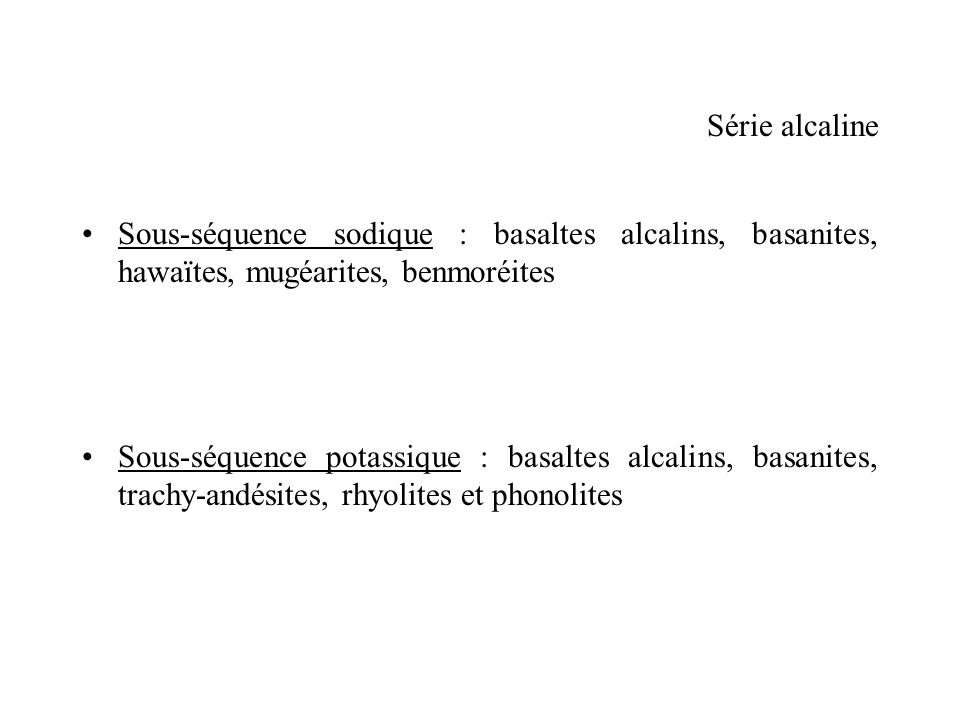 Série alcaline Sous-séquence sodique : basaltes alcalins, basanites, hawaïtes, mugéarites, benmoréites.