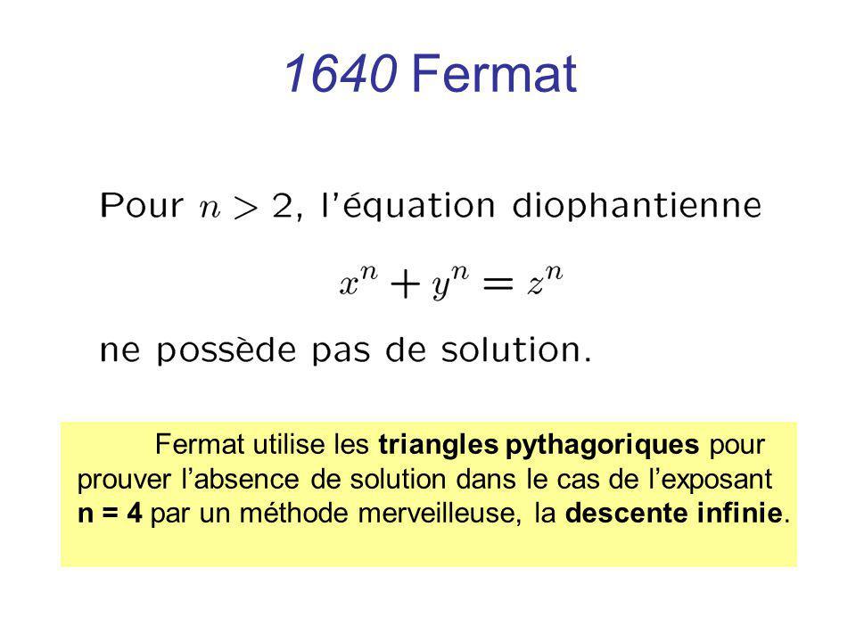 1640 Fermat prouver l'absence de solution dans le cas de l'exposant