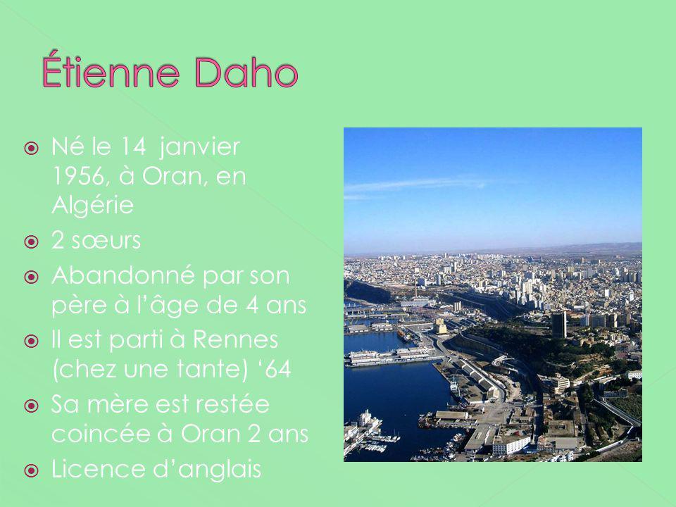 Étienne Daho Né le 14 janvier 1956, à Oran, en Algérie 2 sœurs