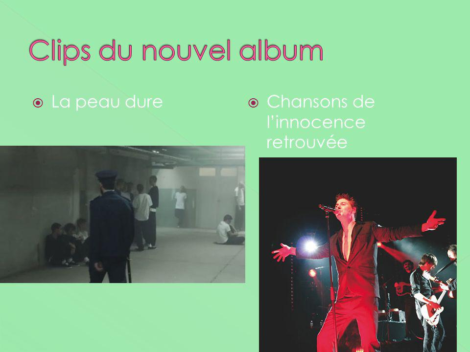 Clips du nouvel album La peau dure Chansons de l'innocence retrouvée