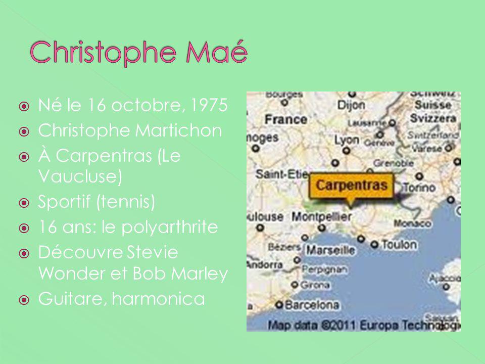 Christophe Maé Né le 16 octobre, 1975 Christophe Martichon