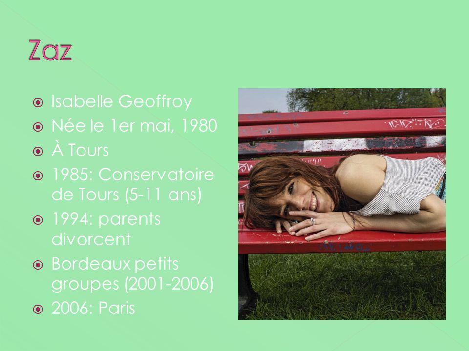 Zaz Isabelle Geoffroy Née le 1er mai, 1980 À Tours