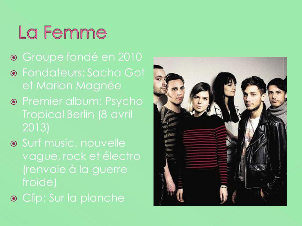 La Femme Groupe fondé en 2010 Fondateurs: Sacha Got et Marlon Magnée