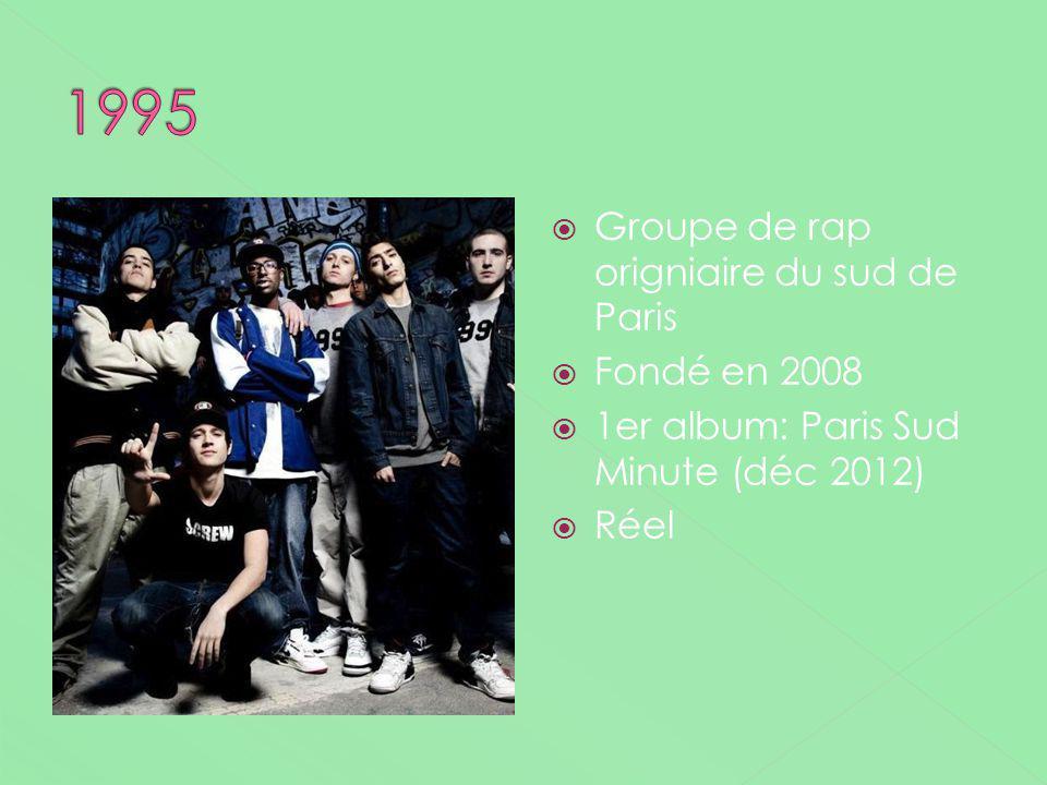 1995 Groupe de rap origniaire du sud de Paris Fondé en 2008