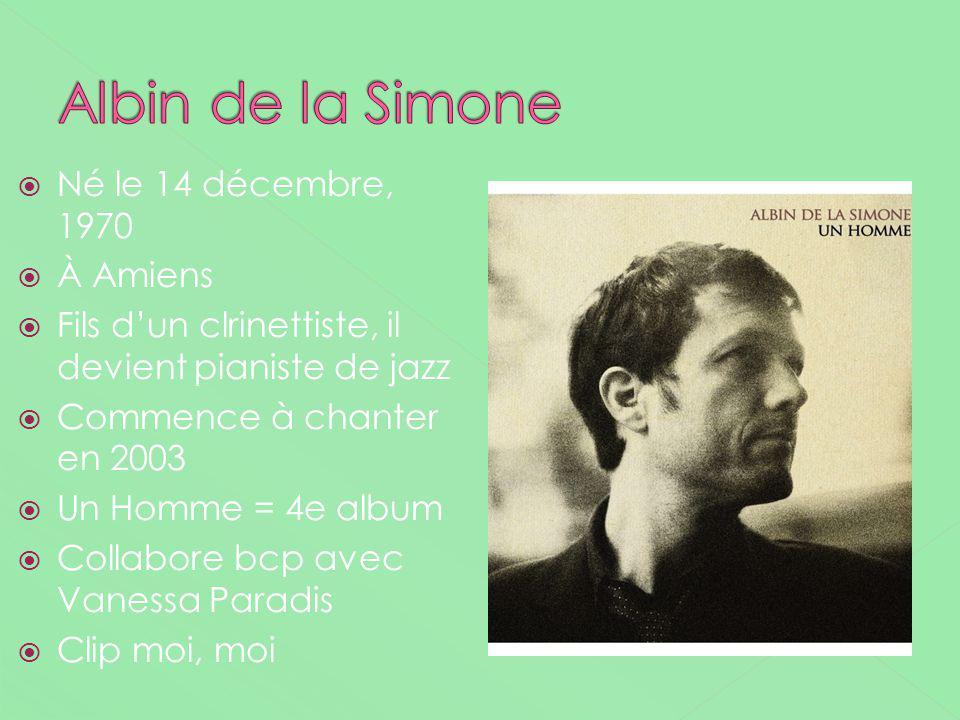 Albin de la Simone Né le 14 décembre, 1970 À Amiens