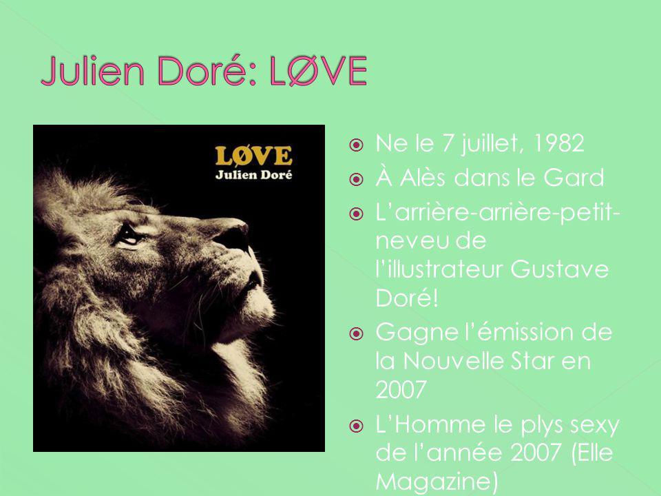 Julien Doré: LØVE Ne le 7 juillet, 1982 À Alès dans le Gard