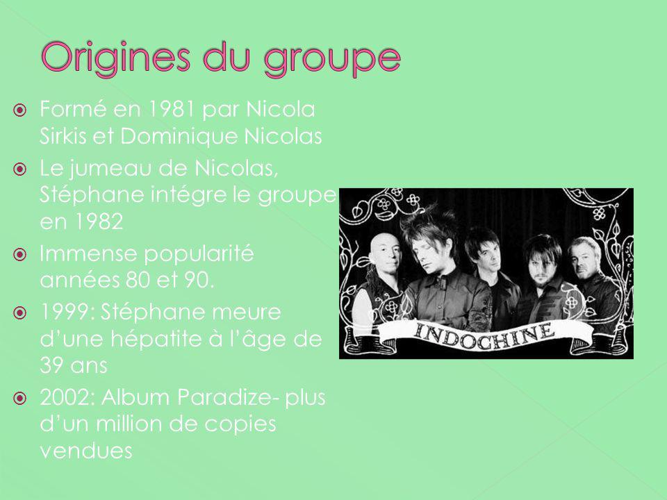 Origines du groupe Formé en 1981 par Nicola Sirkis et Dominique Nicolas. Le jumeau de Nicolas, Stéphane intégre le groupe en 1982.