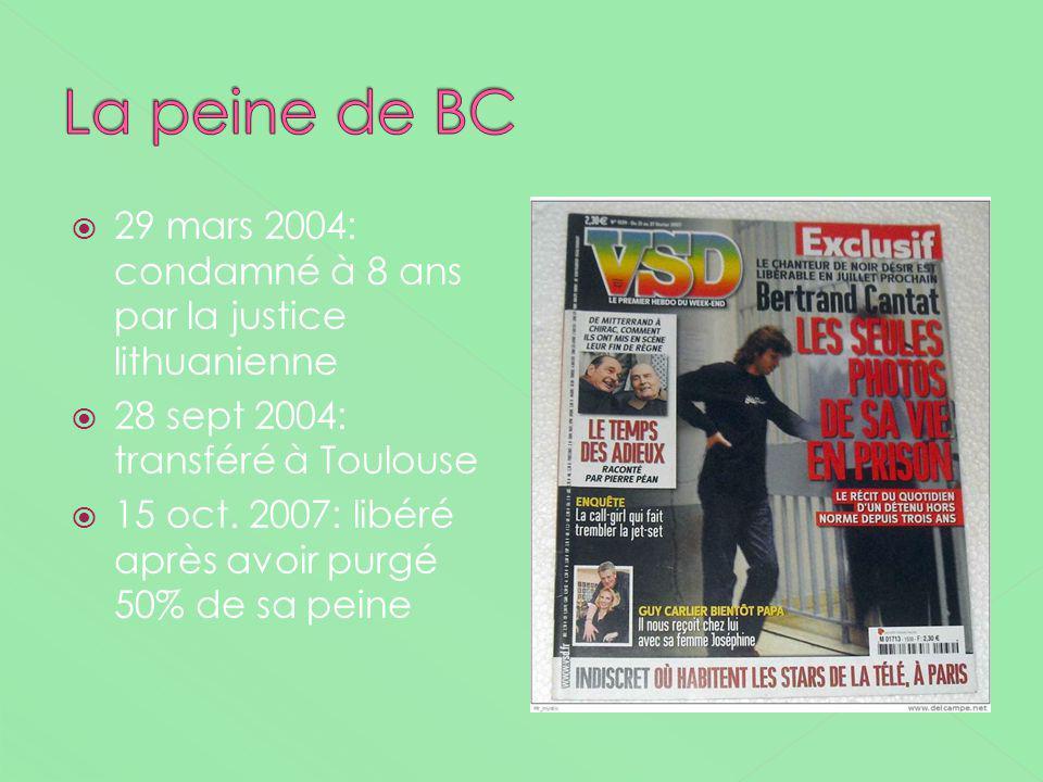 La peine de BC 29 mars 2004: condamné à 8 ans par la justice lithuanienne. 28 sept 2004: transféré à Toulouse.