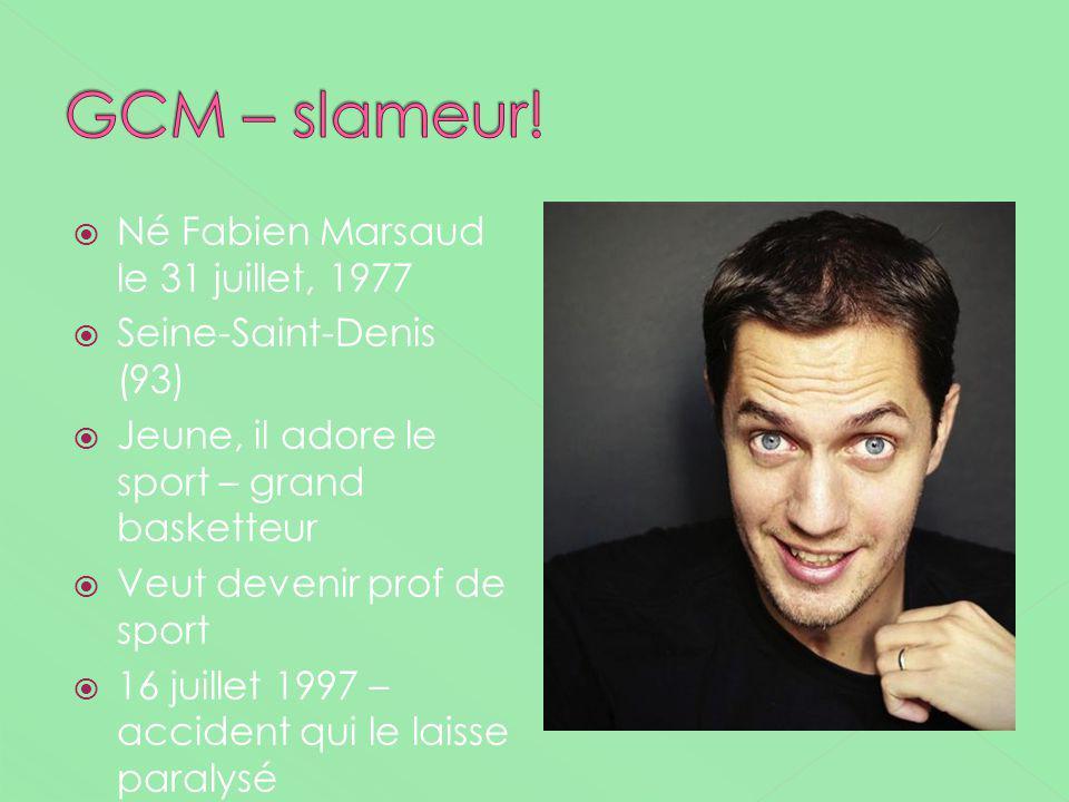 GCM – slameur! Né Fabien Marsaud le 31 juillet, 1977