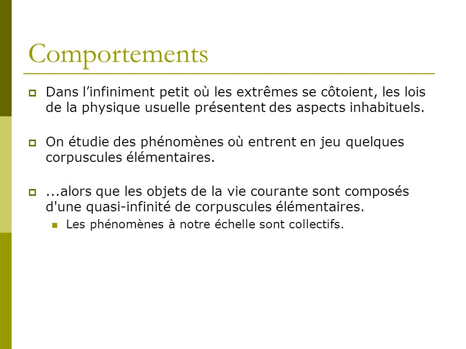Comportements Dans l'infiniment petit où les extrêmes se côtoient, les lois de la physique usuelle présentent des aspects inhabituels.