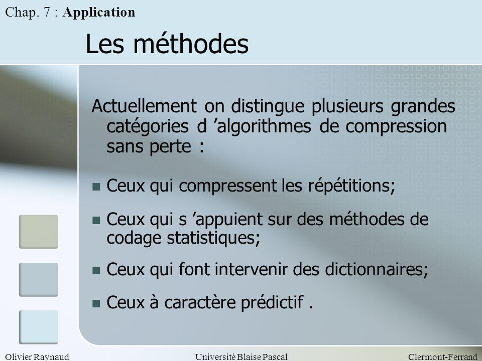 Chap. 7 : Application Les méthodes. Actuellement on distingue plusieurs grandes catégories d 'algorithmes de compression sans perte :