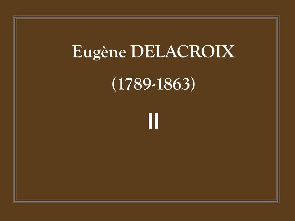 Eugène DELACROIX (1789-1863) II