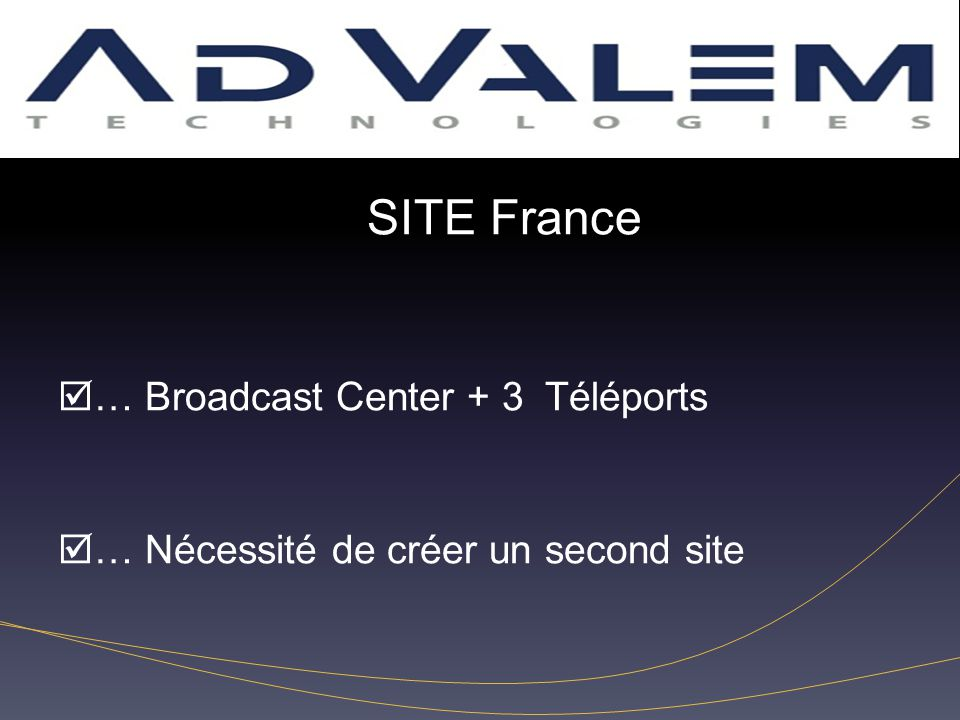 Inconvénients SITE France … Broadcast Center + 3 Téléports